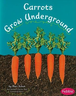 Carrots Grow Underground By Schuh, Mari