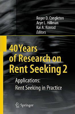 40 Years of Research on Rent Seeking 2 By Congleton, Roger D. (EDT)/ Hillman, Arye L. (EDT)/ Konrad, Kai A. (EDT)